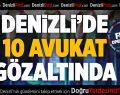 DENİZLİ'DE 10 AVUKAT GÖZALTINDA