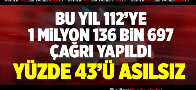 Denizli'de 112'ye gelen çağrılan yüzde 43'ü gereksiz