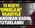 13 kişiyi 'emeklilik' vaadiyle dolandıran kadın tutuklandı