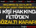 15 Kişi Hakkında FETÖ'den Gözaltı Kararı!