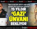 19 Yıldır 'Gazi' Ünvanı Bekliyor