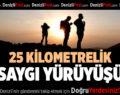 25 KİLOMETRELİK SAYGI YÜRÜYÜŞÜ