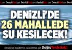 DENİZLİ'DE 26 MAHALLEDE SU KESİLECEK