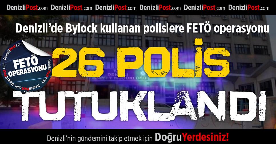 Denizli'de 26 Polis Tutuklandı