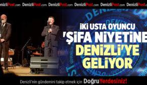 2 USTA OYUNCU 'ŞİFA NİYETİNE' DENİZLİ'YE GELİYOR