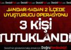 Jandarmadan 2 İlçede Uyuşturucu Operasyonu: 3 Kişi Tutuklandı!