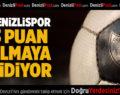 Denizlispor 3 Puandan Emin