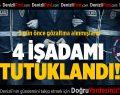 Buldan'da 4 işadamı tutuklandı