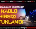 Denizli'de 5 Kablo Hırsızı Tutuklandı