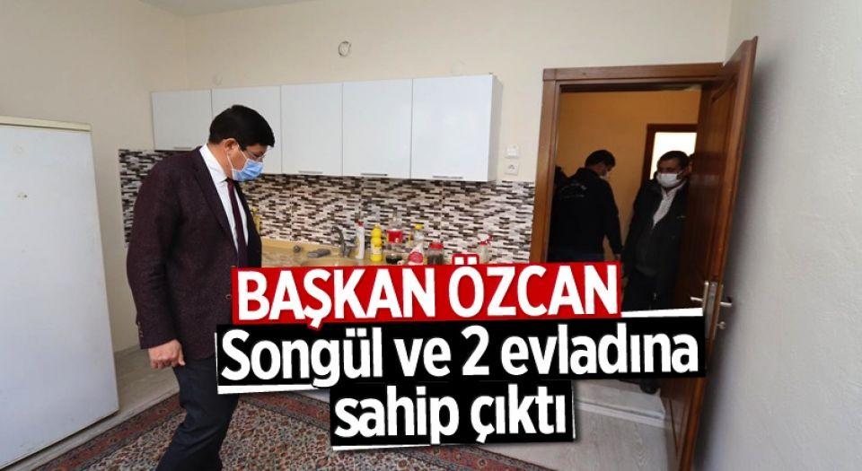Başkan Özcan, Songül ve 2 evladına sahip çıktı