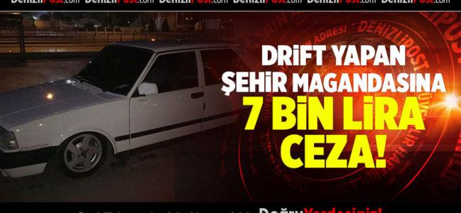 DENİZLİ'DE DRİFT YAPAN SÜRÜCÜYE 7 BİN LİRA CEZA
