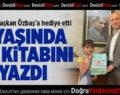 9 yaşında yazar oldu, ilk kitabını Başkan Özbaş'a hediye etti