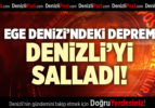 EGE DENİZİ'NDEKİ DEPREM DENİZLİ'Yİ SALLADI