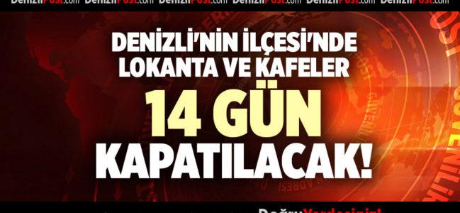 DENİZLİ'NİN İLÇESİ'NDE LOKANTA VE KAFELER 14 GÜN KAPATILACAK!