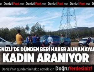 DENİZLİ'DE DÜNDEN BERİ HABER ALINAMAYAN KADIN ARANIYOR
