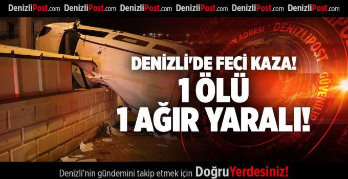 DENİZLİ'DE FECİ KAZA! 1 ÖLÜ, 1 AĞIR YARALI