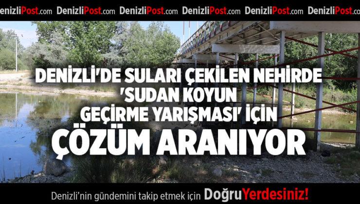 DENİZLİ'DE SULARI ÇEKİLEN NEHİRDE 'SUDAN KOYUN GEÇİRME YARIŞMASI' İÇİN ÇÖZÜM ARANIYOR