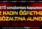 FETÖ Soruşturması Kapsamında 22 Kadın Öğretmen Gözaltına Alındı