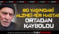 80 Yaşındaki Alzheimer Hastası Ortadan Kayboldu