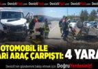 Otomobil İle Ticari Araç Çarpıştı: 4 Yaralı