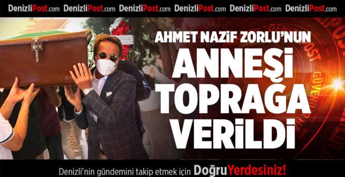 AHMET NAZİF ZORLU'NUN ANNESİ TOPRAĞA VERİLDİ