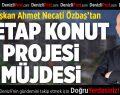 Başkan Özbaş'tan 2. Etap Konut Projesi Müjdesi