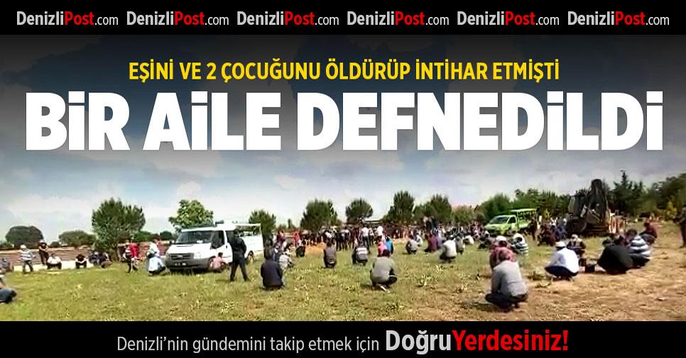 ÇAKAR AİLESİ DEFNEDİLDİ!