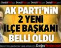 AK Parti'nin 2 Yeni İlçe Başkanı Belli Oldu