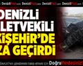 Denizli Milletvekili Eskişehir'de Kaza Geçirdi
