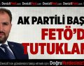 AK Partili Başkan FETÖ'den tutuklandı