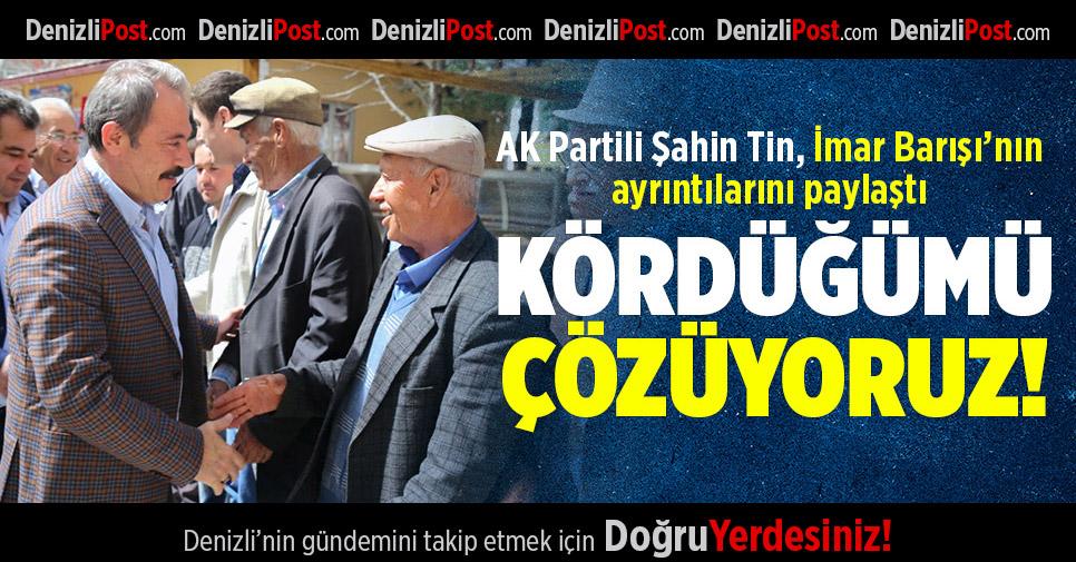 AK Partili Şahin Tin İmar Barışı'nın Ayrıntılarını Paylaştı: KÖRDÜĞÜMÜ ÇÖZÜYORUZ!