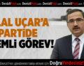 Bilal Uçar'a Partide Önemli Görev!