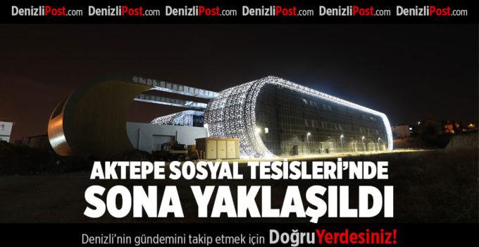 AKTEPE SOSYAL TESİSLERİ'NDE SONA YAKLAŞILDI