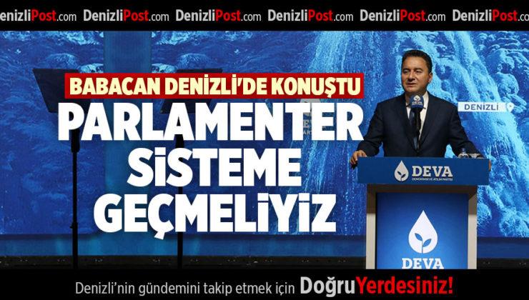 """BABACAN DENİZLİ'DE KONUŞTU; """"PARLAMENTER SİSTEME GEÇMELİYİZ"""""""