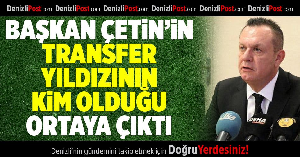 Başkan Çetin'in Transfer Yıldızının Kim Olduğu Ortaya Çıktı