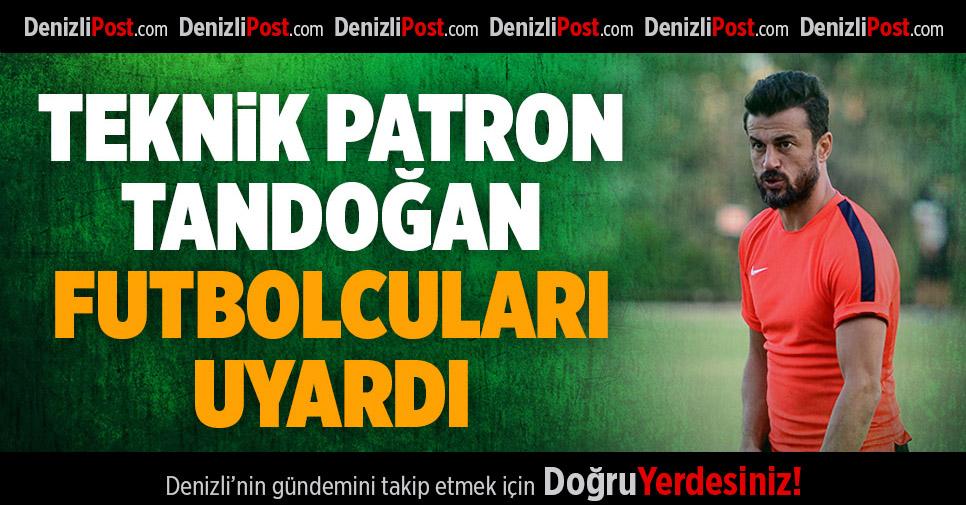 Tandoğan'dan Oyuncularına Uyarı
