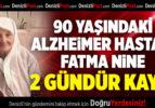 90 Yaşındaki Fatma Nine 2 Gündür Kayıp!