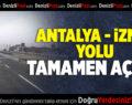 Antalya – İzmir Yolu Tamamen Açıldı