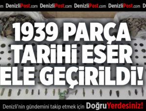 DENİZLİ'DE 1939 PARÇA TARİHİ ESER ELE GEÇİRİLDİ