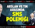 Arslan ve Tin arasında sms polemiği