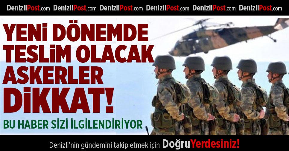 Yeni Dönemde Teslim Olacak Askerler Dikkat!