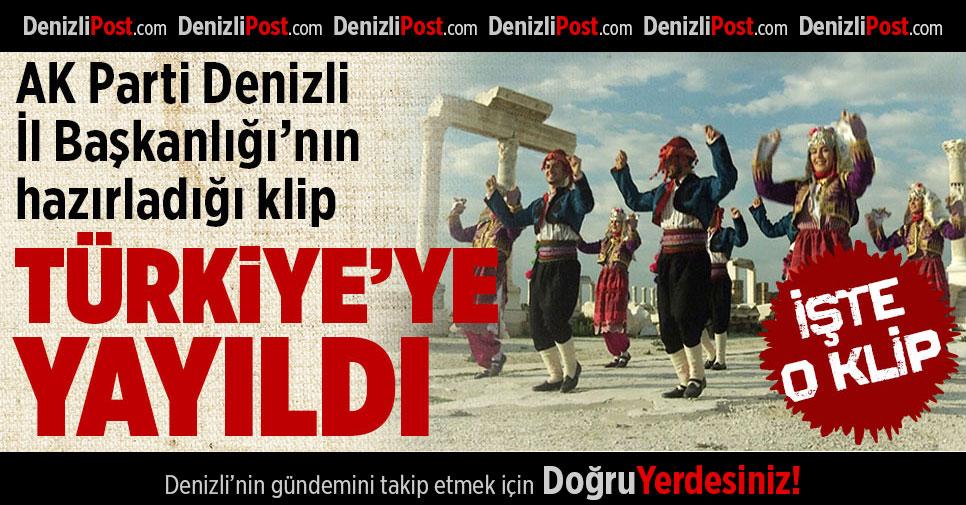 AK Parti Denizli İl Başkanlığı'nın hazırladığı klip Türkiye'ye yayıldı