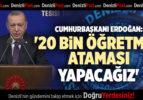 CUMHURBAŞKANI ERDOĞAN: '20 BİN ÖĞRETMEN ATAMASI YAPACAĞIZ'