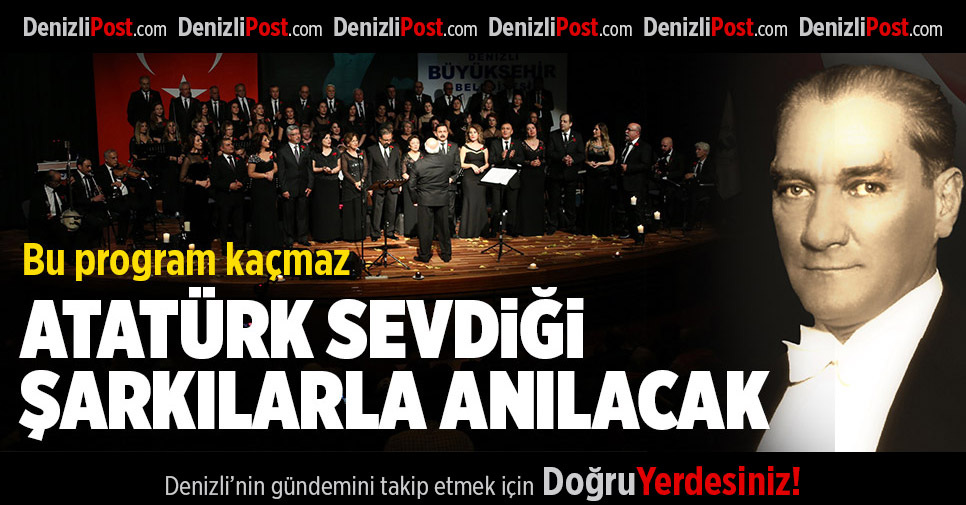Atatürk Sevdiği Şarkılara Anılacak