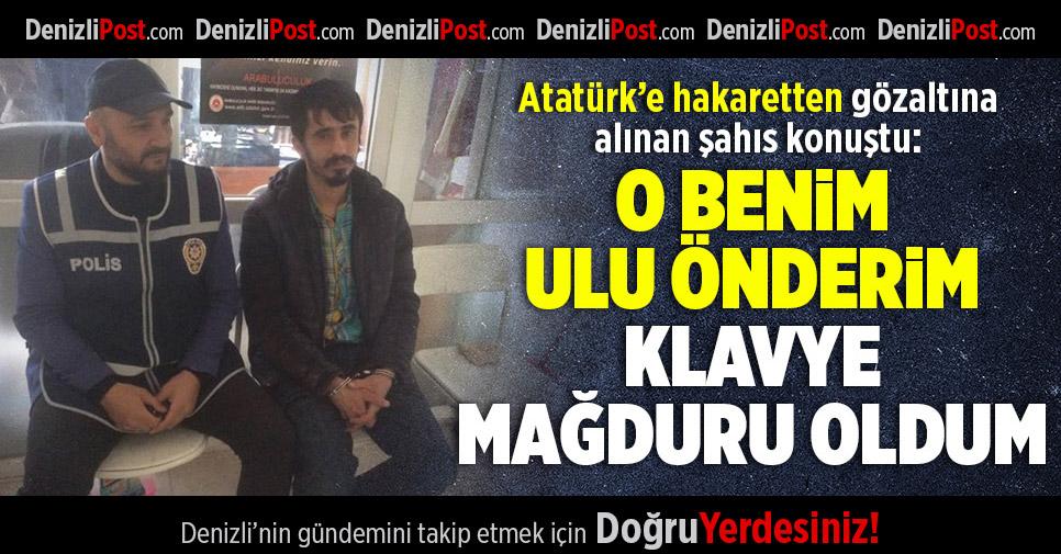 Atatürk'e Hakaret Eden Şahıs Konuştu: Klavye Mağduruyum