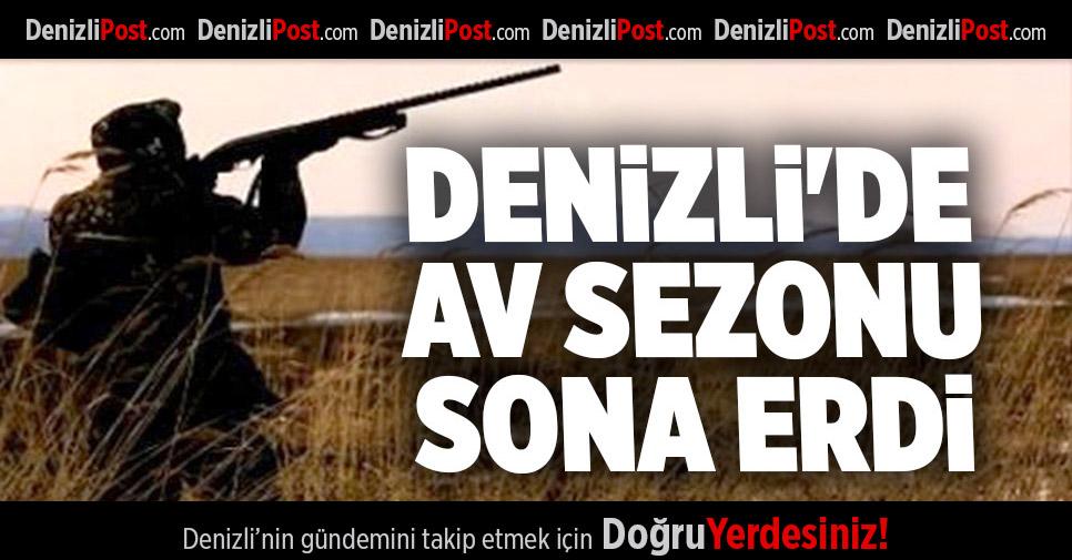 DENİZLİ'DE AV SEZONU SONA ERDİ