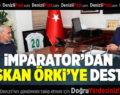 İMPARATOR'DAN BAŞKAN ÖRKİ'YE DESTEK