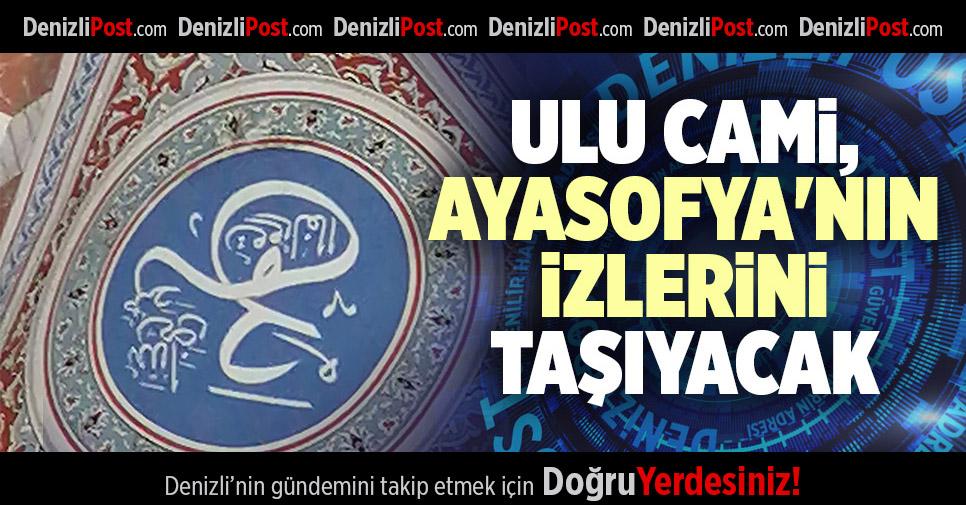 ULU CAMİ, AYASOFYA'NIN İZLERİNİ TAŞIYACAK