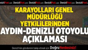 Karayolları Genel Müdürlüğü Yetkililerinden Aydın-Denizli Otoyolu Açıklaması