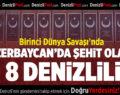 Birinci Dünya Savaşı'nda Azerbaycan'da Şehit Olan 8 Denizlili